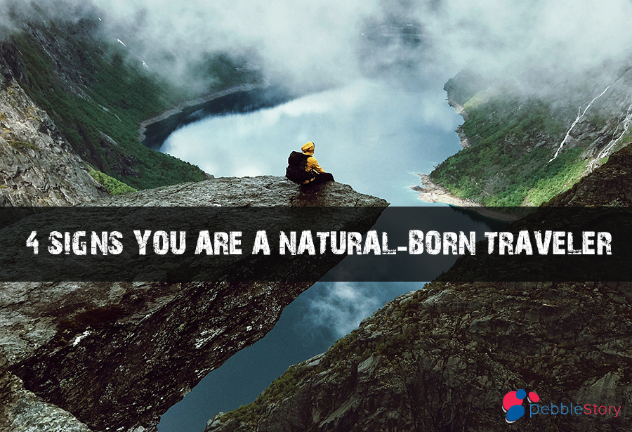 4 Signs You Are A Natural-Born Traveler